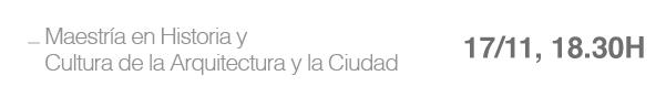 Maestría en Historia y Cultura de la Arquitectura y la Ciudad – 17/11